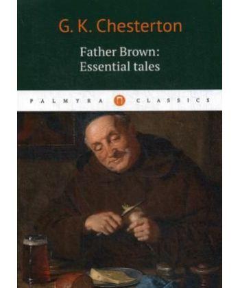 Gilbert Keith Chesterton Father Brown: Essential Tales - Отец Браун: избранные рассказы