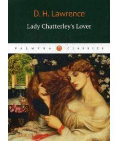 Lady Chatterleys Lover - Любовник Леди Чаттерлей: роман на англ.яз