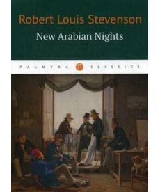 New Arabian Nights - Новые тысяча и одна ночь: повести, рассказы на англ.яз