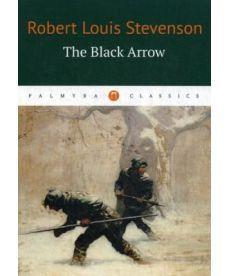 The Black Arrow - Черная стрела: на англ.яз