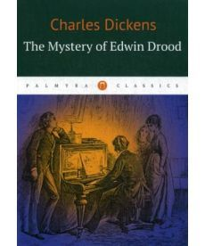 The Mystery of Edwin Drood - Тайна Эдвина Друда: на англ.яз