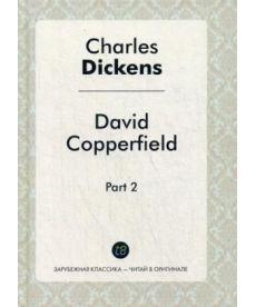 David Copperfield. Part 2 - Давид Копперфильд. Ч. 2: роман в двух частях на англ.яз