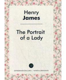 The Portrait of a Lady - Женский портрет: роман на англ.яз