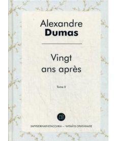 Vingt ans apres. T. 2 - Двадцать лет спустя. Т. 2: роман на франц.яз