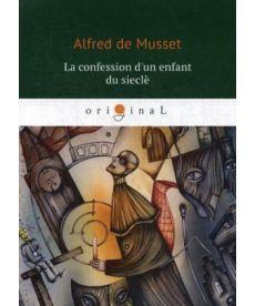 La confession d'un enfant du siecle - Исповедь сына века: на франц.яз