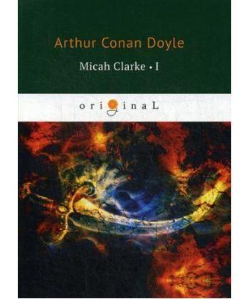 Micah Clarke 1 - М. Кларк 1: на англ.яз