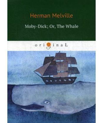 Moby-Dick- Or, The Whale - Моби Дик, или Белый Кит: роман на англ. Яз