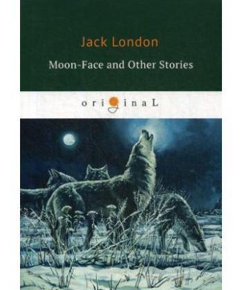 Moon-Face and Other Stories - Луннолицый и другие истории: на англ.яз