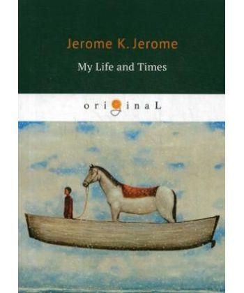 My Life and Times - Моя жизнь и времена: на англ.яз