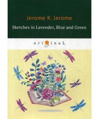 Sketches in Lavender, Blue and Green - Наброски лиловым, голубым и зеленым: на англ.яз