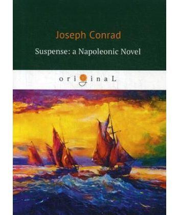 Suspense: a Napoleonic Novel - Ожидание: роман Наполеона: на англ.яз