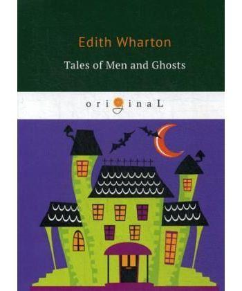 Tales of Men and Ghosts - Рассказы о людях и призраках: на англ.яз