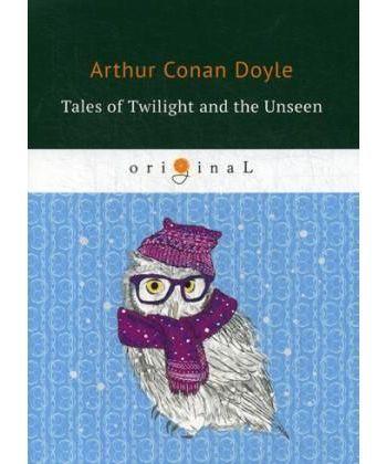 Tales of Twilight and the Unseen - Рассказы о сумрачном и невидимом: на англ.яз