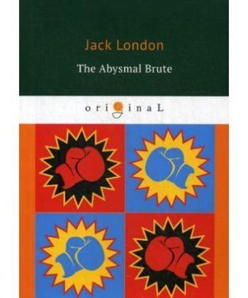 The Abysmal Brute - Лютый зверь: на англ.яз