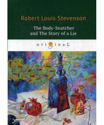 The Body-Snatcher and The Story of a Lie - Похититель трупов и История одной лжи: на англ.яз