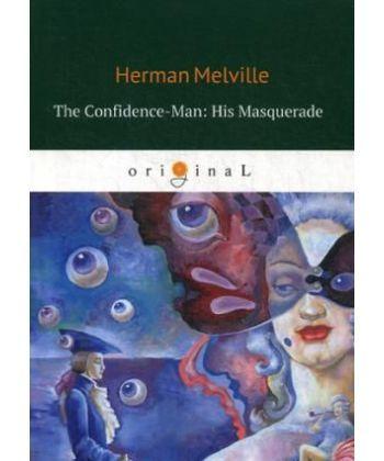 The Confidence-Man: His Masquerade - Маскарад, или Искуситель: на англ.яз