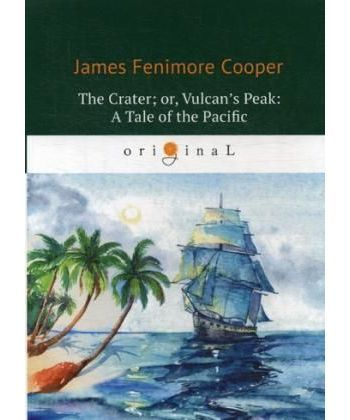 The Crater- or, Vulcan's Peak: A Tale of the Pacific - Кратер, или Пик вулкана: на англ.яз