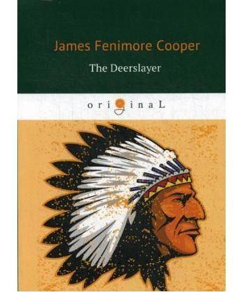 The Deerslayer - Зверобой, или Первая тропа войны: на англ.яз