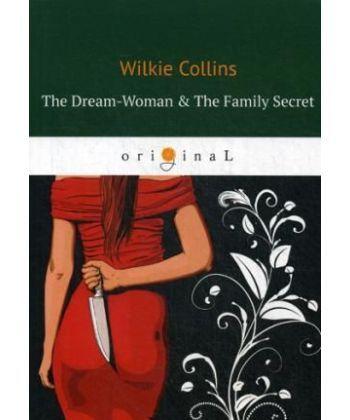 The Dream-Woman & The Family Secret - Женщина из сна и Фамильная История: роман на англ.яз