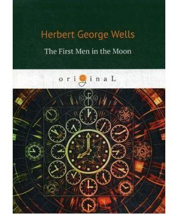 The First Men in the Moon - Первые люди на луне: на англ.яз