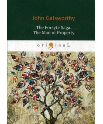 The Forsyte Saga. The Man of Property. Vol. 1 - Сага о Форсайтах. Собственник: на англ.яз
