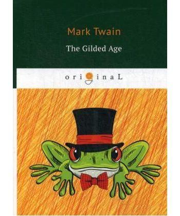 The Gilded Age - Позолоченный век: на англ.яз