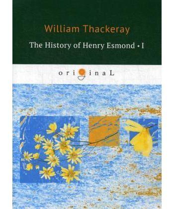 The History of Henry Esmond 1 - История Генри Эсмонда 1: на англ.яз