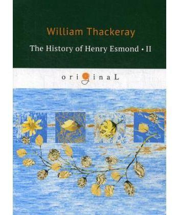 The History of Henry Esmond 2 - История Генри Эсмонда 2: на англ.яз