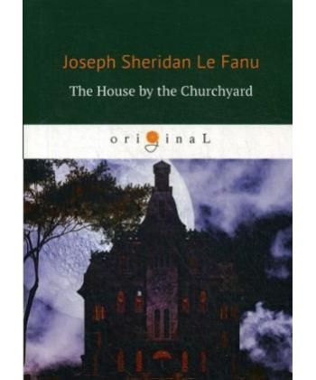 The House by the Churchyard - Дом у кладбища: роман на англ.яз