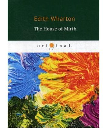 The House of Mirth - Обитель радости: на англ.яз