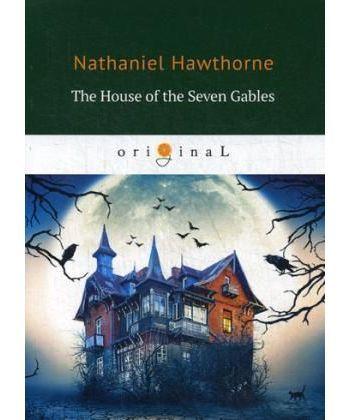 The House of the Seven Gables - Дом о семи фронтонах: на англ.яз