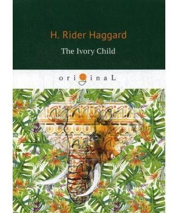 The Ivory Child - Дитя слоновой кости: на англ.яз