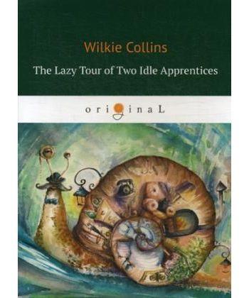 The Lazy Tour of Two Idle Apprentices - Ленивое путешествие двух досужих подмастерьев: на англ.яз