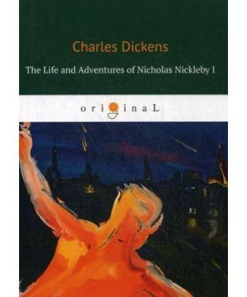 The Life and Adventures of Nicholas Nickleby I - Жизнь и приключения Николоса Никльби 1: на англ.яз