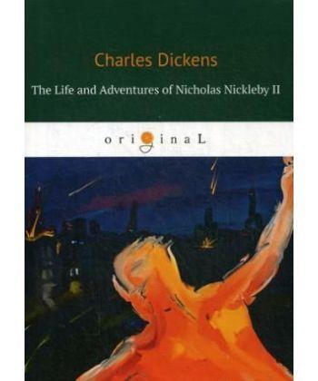 The Life and Adventures of Nicholas Nickleby II - Жизнь и приключения Николоса Никлеби 2: на англ.яз