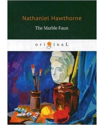 The Marble Faun - Мраморный фавн: на англ.яз