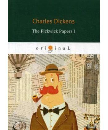 The Pickwick Papers I - Посмертные записки Пиквикского клуба: на англ.яз