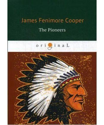 The Pioneers - Пионеры: роман на англ.яз