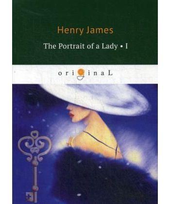 The Portrait of a Lady I - Женский портрет. Ч.1: на англ.яз