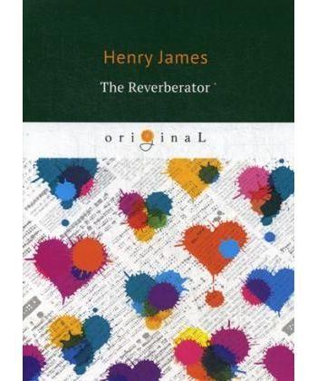 The Reverberator - Ревебератор: на англ.яз