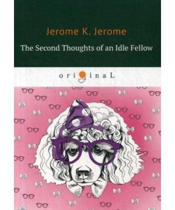 The Second Thoughts of an Idle Fellow - Праздные мысли праздного человека №2: на англ.яз