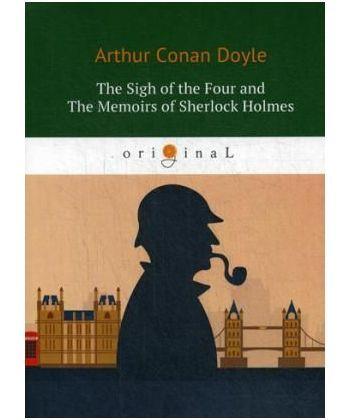 The Sigh of the Four and The Memoirs of Sherlock Holmes - Знак Четырех и Воспоминания Шерлока Холмса: повесть на англ. Яз