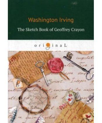 The Sketch Book of Geoffrey Crayon - Записная книжка: на англ.яз