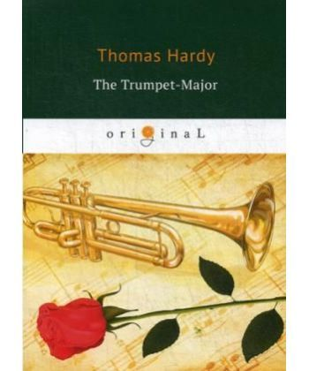 The Trumpet-Major - Старший трубач: на англ.яз