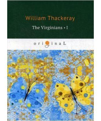 The Virginians 1 - Виргинцы: рассказ о последнем веке 1: на англ.яз