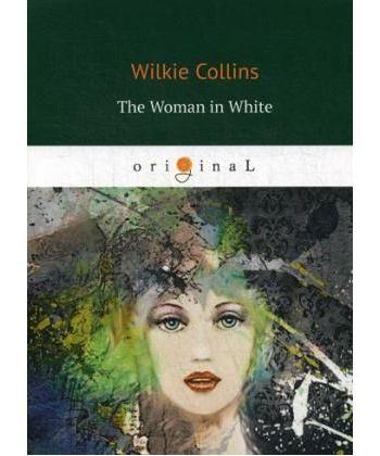 The Woman in White - Женщина в белом: на англ.яз