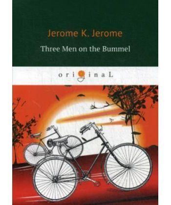 Three Men on the Bummel - Трое на четырех колесах: на англ.яз