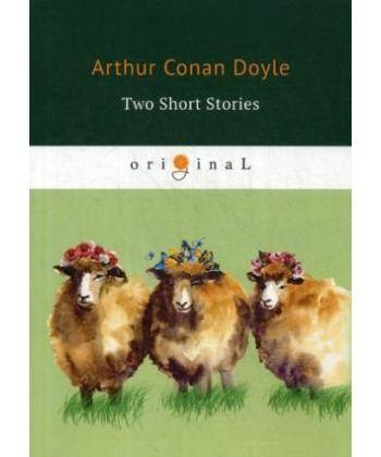 Two Short Stories - Два рассказа: на англ.яз