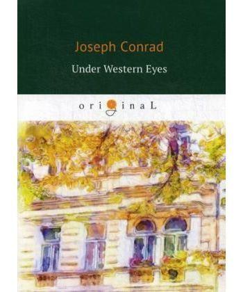 Under Western Eyes - Западные глаза: роман на англ.яз
