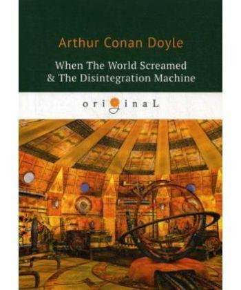 When The World Screamed & The Disintegration Machine - Когда Земля вскрикнула и Дезинтеграционная машина: на англ.яз
